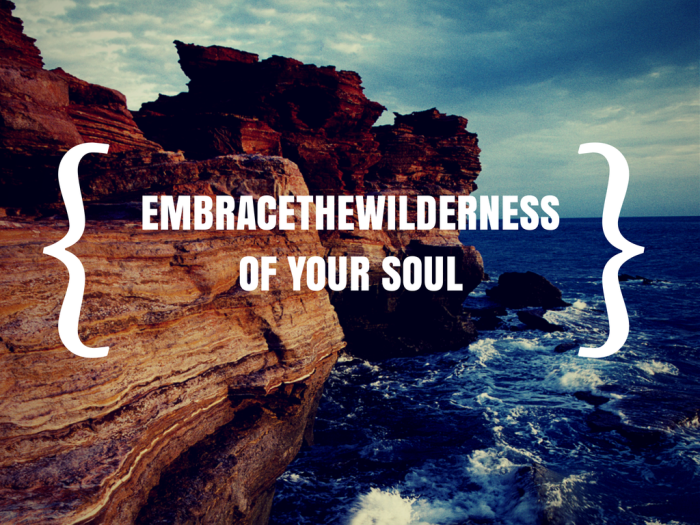 embrace the wilderness of your soul